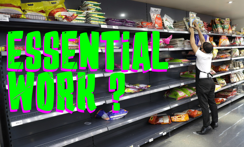 "An image of a worker stocking grocery shelves with text overlayed reading ""Essential Work?"""